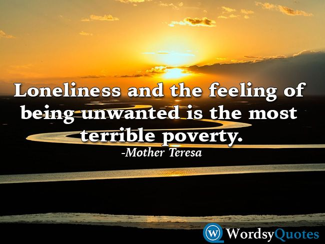 Loneliness and the feeling of being unwanted is the most terrible poverty. -Mother Teresa - Quotes about lonely #quotes #picturequotes #quotesoftheday #QOTD #wordsyquotes #nature #lonelyquotes #lonelyquote
