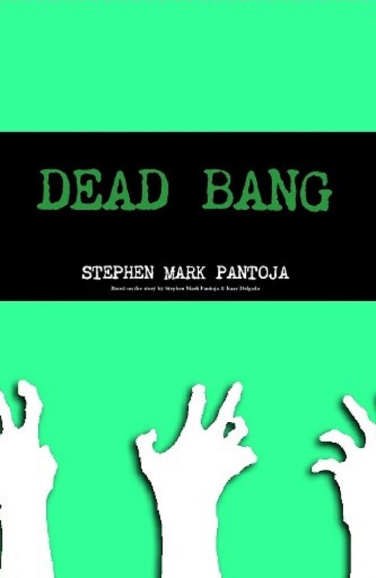 DEAD BANG  A novel written by Stephen Mark Pantoja; story by Stephen Mark andIsaac Delgado DEAD BANG is set in New York City after terrorists ignite a dirty bomb filled with a prototype bio-weapon, which turns the Big Apple into a zombie apocalypse. This is not your typical zombie-movie, as we watch how the various cultures and cliques found only in New York band together to fight back and survive.