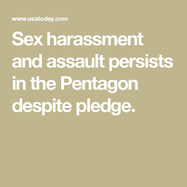Sex harassment and assault persists in the Pentagon despite pledge.