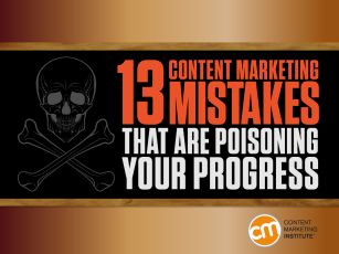 13 content marketing mistakes that are poisoning your progress