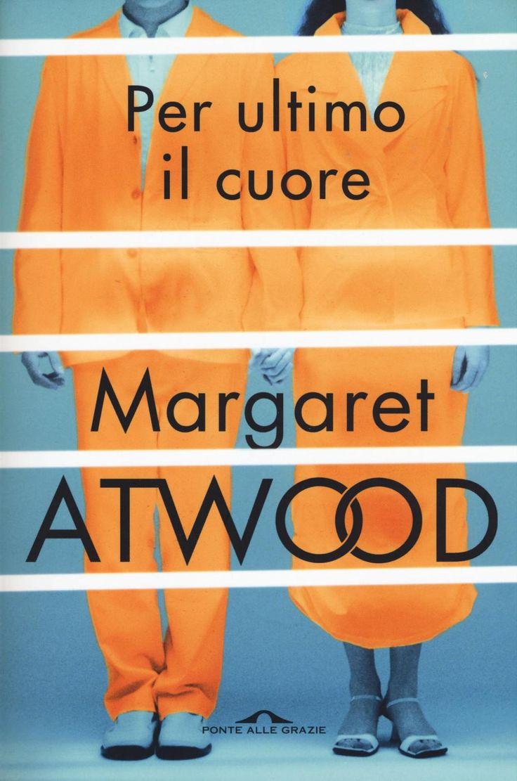 Libro Per ultimo il cuore di Margaret Atwood