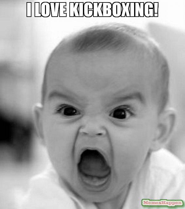 Meme: I love kickboxing! . Make a new meme with the Angry Baby meme generator, or browse Angry Baby memes already made. (54752)