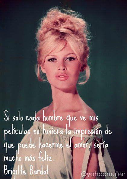 Resultado de imagem para Frases de Brigitte Bardot