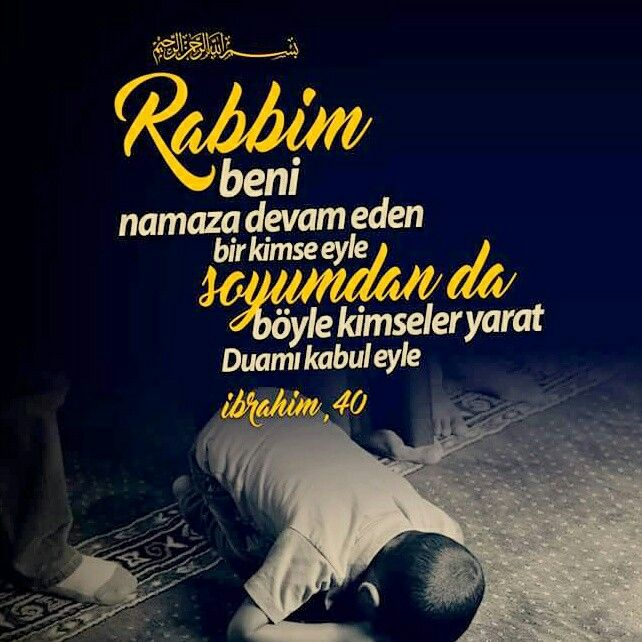 Rabbim beni namaza devam eden bir kimse eyle, soyumdan da böyle kimseler yarat. Duamı kabul eyle. (İbrahim Suresi, 40) #rabbim #dua #ayet #amin #hayırlıcumalar #soy #ibrahim #turkiye #islam #ilmisuffa