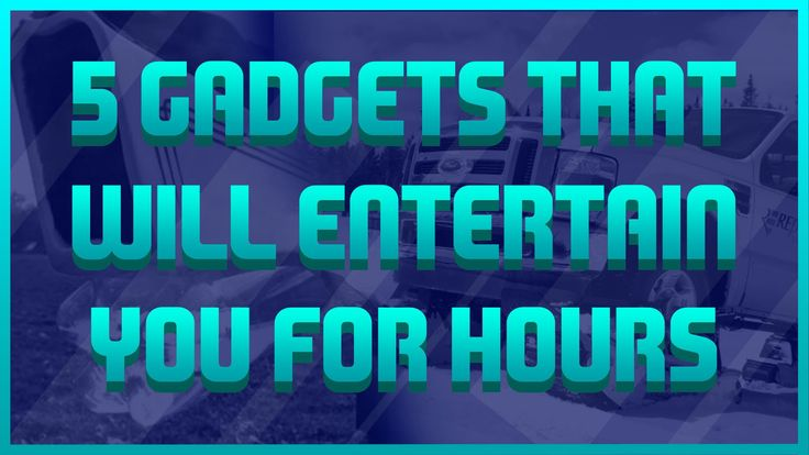 5 gadgets that will entertain you for hours