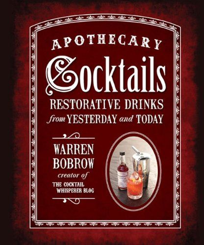 Apothecary Cocktails: Restorative Drinks from Yesterday and Today by Warren Bobrow,http://www.amazon.com/dp/1592335845/ref=cm_sw_r_pi_dp_S2nNsb04R19JB62K