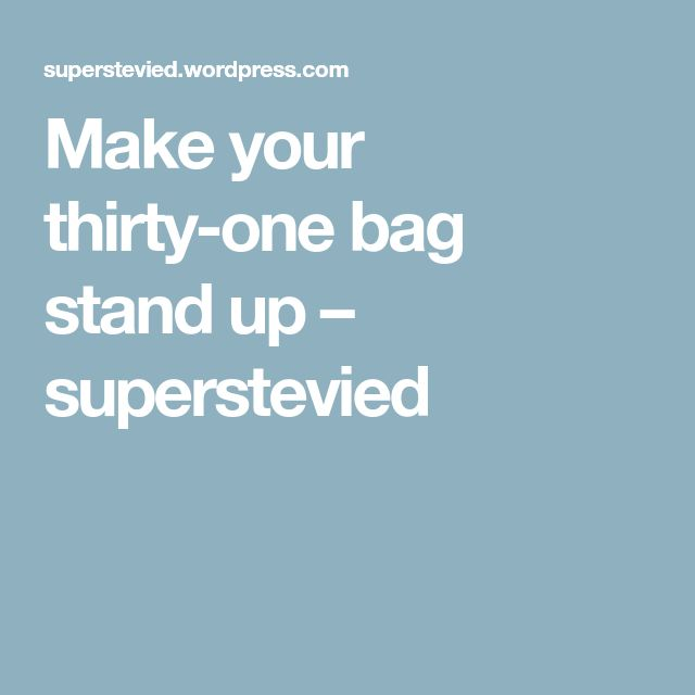 Make your thirty-one bag stand up – superstevied