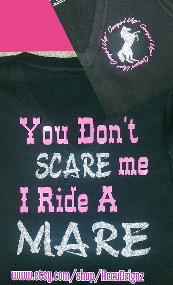 You Don't Scare Me I Ride a Mare Shirt by JustSouthernDzignz, $25.00
