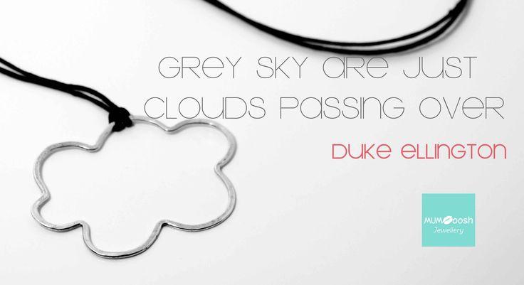 Quote MUMoosh Jewellery, Cloud Collection, Silver Jewellery, Duke Ellington, image Eleonora Oleotto