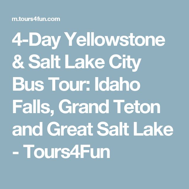 4-Day Yellowstone & Salt Lake City Bus Tour: Idaho Falls, Grand Teton and Great Salt Lake - Tours4Fun