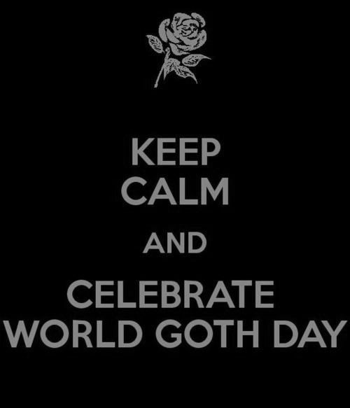 May 22 is World Goth Day my graduation day is world goth day... this will be fun