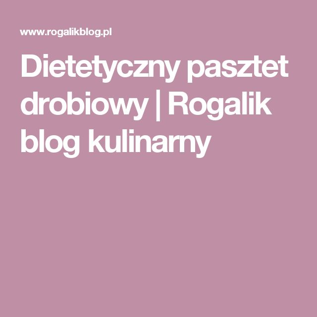 Dietetyczny pasztet drobiowy | Rogalik blog kulinarny