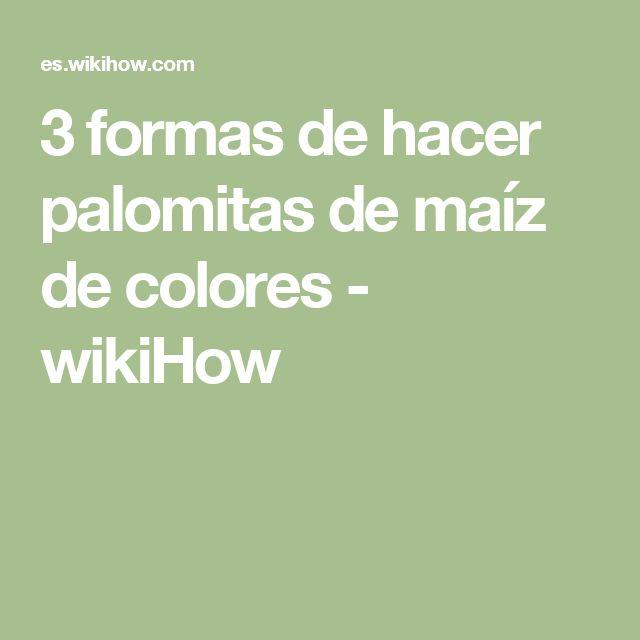 3 formas de hacer palomitas de maíz de colores - wikiHow