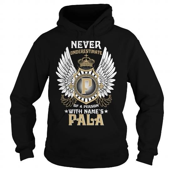 PALA  NEVER UNDERESTIMATE OF A PERSON WITH PALA  NAME #name #tshirts #PALA #gift #ideas #Popular #Everything #Videos #Shop #Animals #pets #Architecture #Art #Cars #motorcycles #Celebrities #DIY #crafts #Design #Education #Entertainment #Food #drink #Gardening #Geek #Hair #beauty #Health #fitness #History #Holidays #events #Home decor #Humor #Illustrations #posters #Kids #parenting #Men #Outdoors #Photography #Products #Quotes #Science #nature #Sports #Tattoos #Technology #Travel #Weddings…