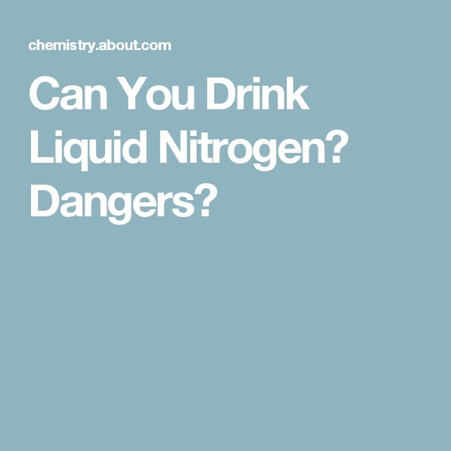 Can You Drink Liquid Nitrogen? Dangers?