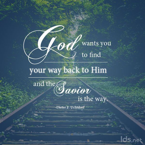 God Wants You To Find Your Way Back To Him And The Savior Is The Way