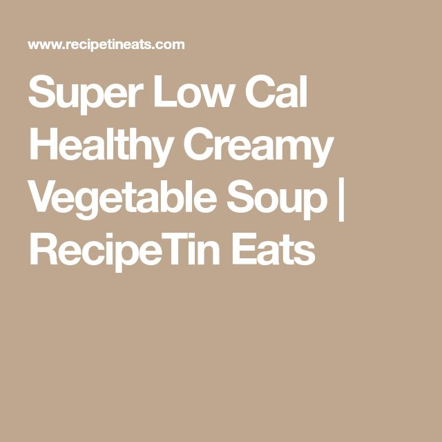 Super Low Cal Healthy Creamy Vegetable Soup | RecipeTin Eats