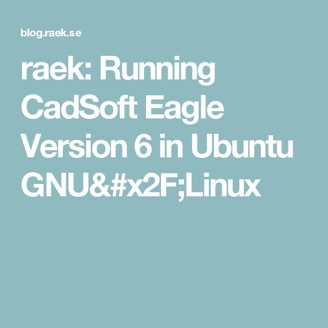 raek: Running CadSoft Eagle Version 6 in Ubuntu GNU/Linux