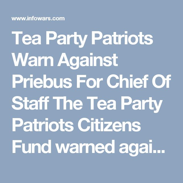 """Tea Party Patriots Warn Against Priebus For Chief Of Staff The Tea Party Patriots Citizens Fund warned against a """"Washington insider"""""""