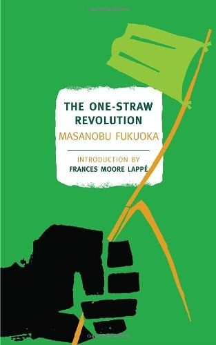 """The One-Straw Revolution: An Introduction to Natural Farming by Masanobu Fukuoka: Call it """"Zen and the Art of Farming"""" or a """"Little Green Book,"""" Masanobu Fukuoka's manifesto about farming, eating, and the limits of human knowledge presents a radical c ..."""