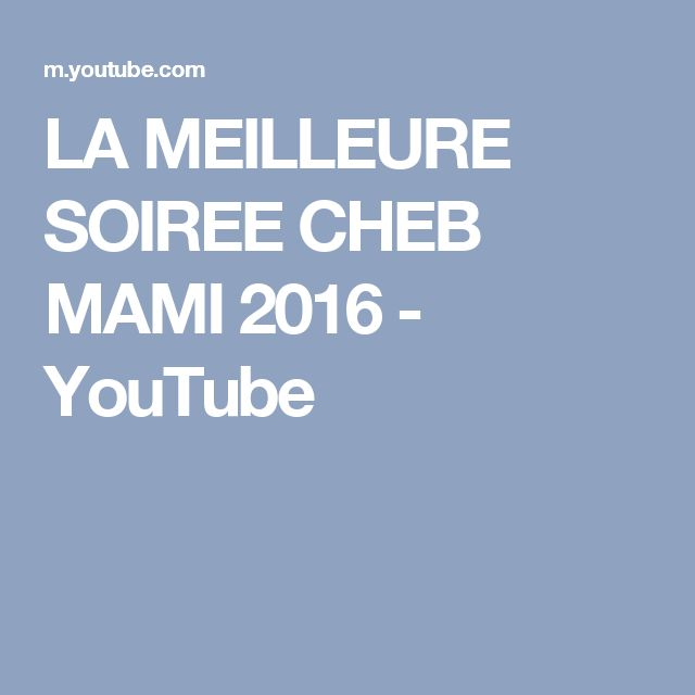 LA MEILLEURE SOIREE CHEB MAMI 2016 - YouTube