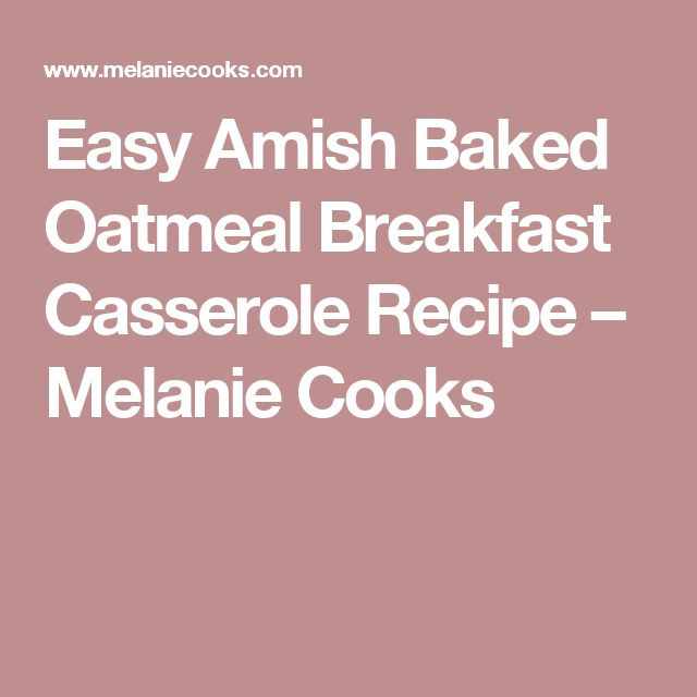 Easy Amish Baked Oatmeal Breakfast Casserole Recipe – Melanie Cooks
