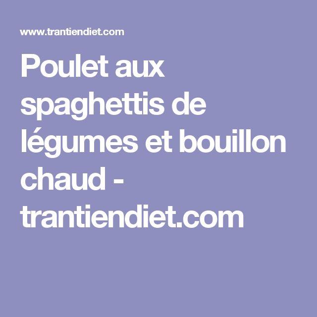 Poulet aux spaghettis de légumes et bouillon chaud - trantiendiet.com