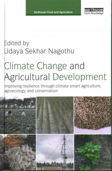 Climate Change and Agricultural Development: Improving resilience through climate smart agriculture, agroecology ...