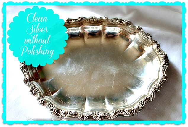 Clean Your Silver without Polishing ~ Homemaking 101 Tip #7 - Cupcakes & Crinoline