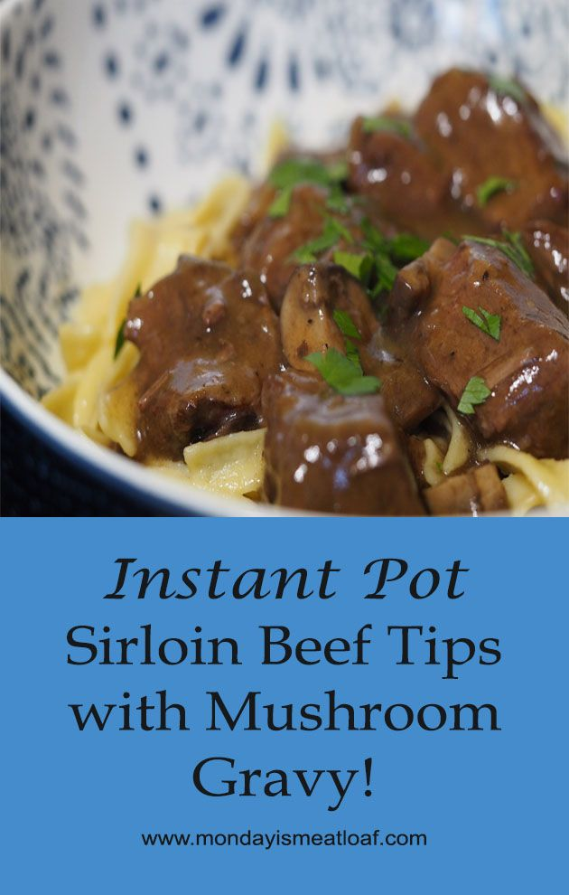 Instant Pot Sirloin Beef Tips With Mushroom Gravy Tender And Succulent Beef Tips Loaded Instant Pot Dinner Recipes Beef Tip Recipes Easy Instant Pot Recipes