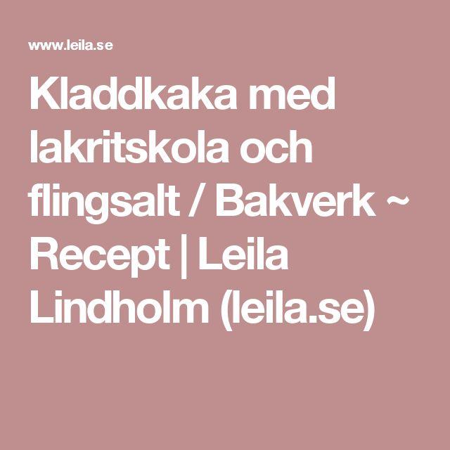 Kladdkaka med lakritskola och flingsalt / Bakverk ~ Recept | Leila Lindholm (leila.se)