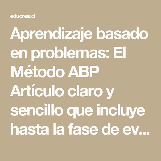 Aprendizaje basado en problemas: El Método ABP  Artículo claro y sencillo que incluye hasta la fase de evaluación. Es de M Dolors Bernabeu.