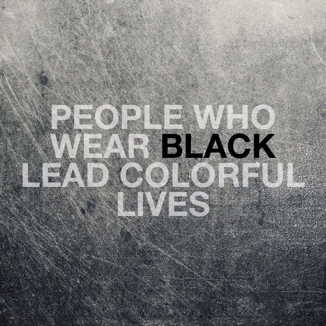 People who wear black lead colorful lives.