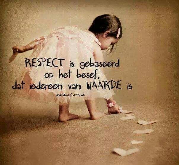 RESPECT is gebaseerd op het besef, dat iedereen van WAARDE is.