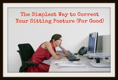 The Simplest Way to Correct Your Sitting Posture ( for good)
