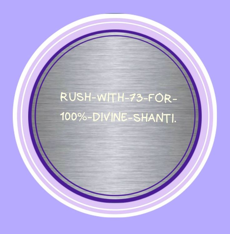 RUSH-WITH-73-FOR-100%-DIVINE-SHANTI. ( overcome obstacles; move quickly toward a goal , be agreeable; compatible; harmonize well with others; immerse in, connect to Ketu, the Divine and Jupiter, which in turn opens up extraordinary mental and psychic powers ,promote, work miracles or extraordinary accomplishment; increase personal ability , complete alignment , return to homeostasis; restore inner peace and contentment; let go of discord and stress )