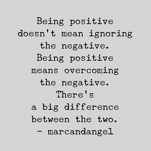 overcome the negative by being postive