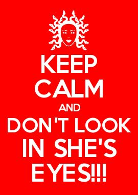 KEEP CALM AND DON\'T LOOK IN SHE\'S EYES!!!