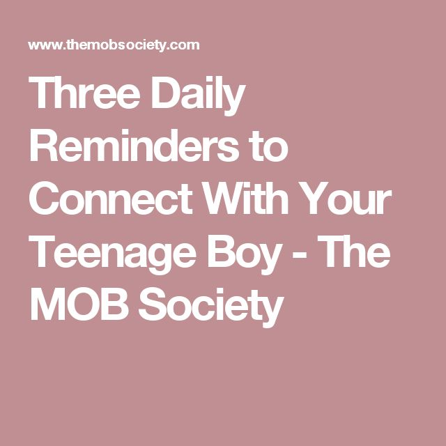 Three Daily Reminders to Connect With Your Teenage Boy - The MOB Society