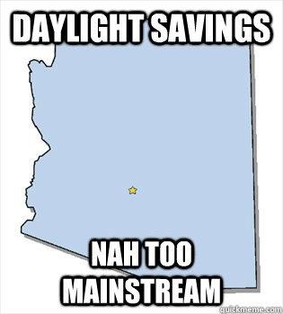 Arizona daylight savings (I'm so homesicl for AZ)