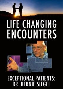 Life Changing Encounters: Exceptional Patients – Dr. Bernie Siegel Video