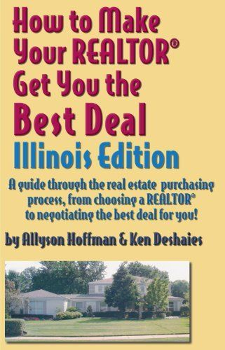How to Make Your Realtor Get You the Best Deal by Ken Deshaies. $5.99. Publisher: Gabriel Publications; Illinois Edition edition (February 11, 2012). 96 pages