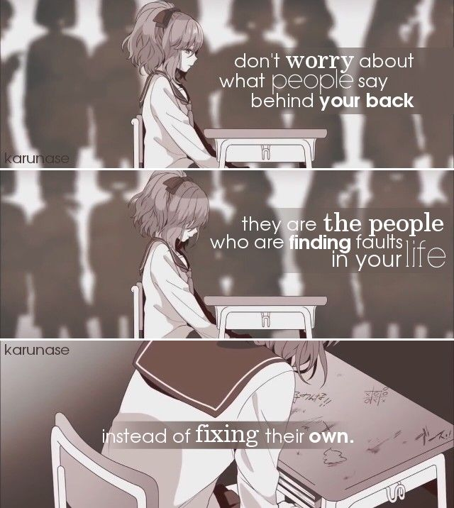 """Don't worry about what people say behind your back. They are the people who are finding faults in your life instead of fixing their own.."" 
