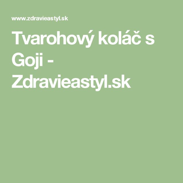 Tvarohový koláč s Goji - Zdravieastyl.sk