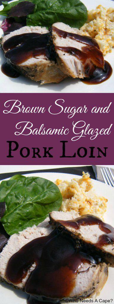 Brown Sugar & Balsamic Glazed Pork Loin   Who Needs A Cape?