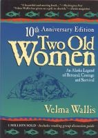 Two Old Women: an Alaskan Legend of Betrayal, Courage, and Survival | Velma Wallis