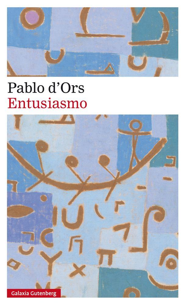 """""""Entusiasmo"""" de Pablo d'Ors – Galaxia Gutenberg. Un relato lleno de imágenes indelebles, lúcidos pensamientos y episodios trepidantes. El que aún ame la vida con todas sus polaridades y contradicciones podrá identificarse con el protagonista, siempre a caballo entre la escritura y la espiritualidad... http://rabel.jcyl.es/cgi-bin/abnetopac?SUBC=BPBU&ACC=DOSEARCH&xsqf99=1893793"""