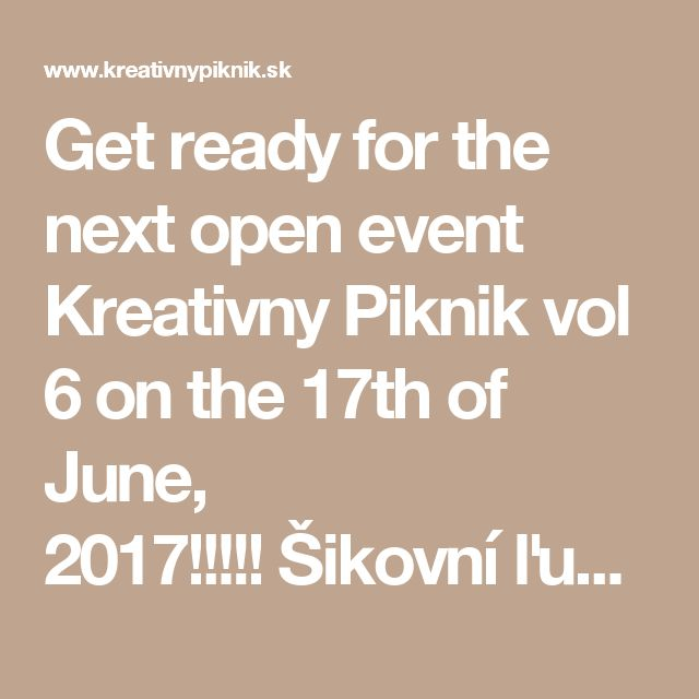 Get ready for the next open event Kreativny Piknik vol 6 on the 17th of June, 2017!!!!! Šikovní ľudia