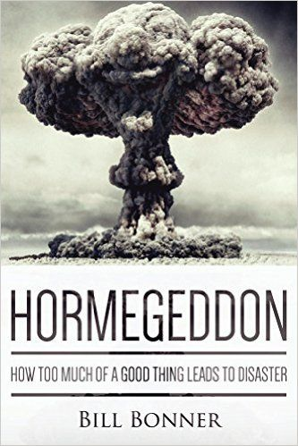 Amazon.com: Hormegeddon: How Too Much Of A Good Thing Leads To Disaster eBook: Bill Bonner: Kindle Store