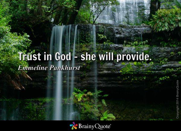Trust in God - she will provide. - Emmeline Pankhurst